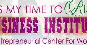 It's My Time to Rise Business Institute & Entrepreneurial Center for Women profile image